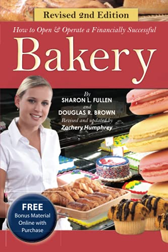 How to Open a Financial Successful Bakery: With Companion CD-ROM: Humphrey, Zachary; Fullen, Sharon...
