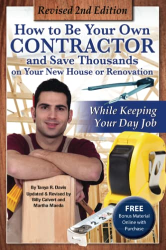 How to Be Your Own Contractor and Save Thousands on Your New House or Renovation While Keeping Your...