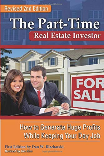 The Part-Time Real Estate Investor: How to Generate Huge Profits While Keeping Your Day Job: ...