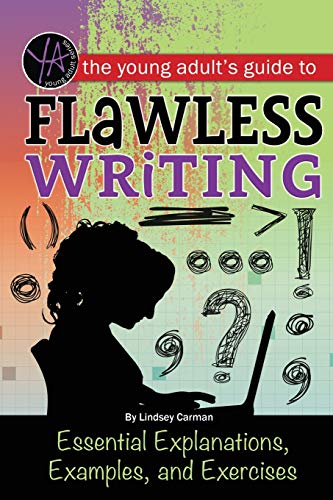 9781601389817: The Young Adult's Guide to Flawless Writing: Essential Explanations, Examples, and Exercises