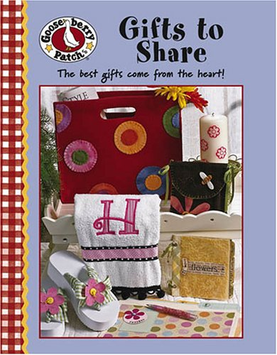 9781601400284: Gooseberry Patch: Gifts to Share: The Best Gifts Come from the Heart! (Gooseberry Patch (Leisure Arts))