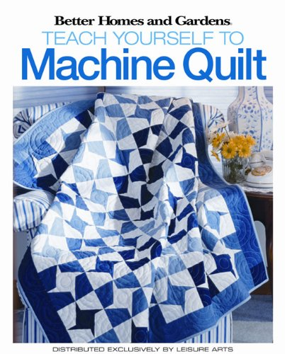 9781601400512: Better Homes and Gardens Teach Yourself to Machine-Quilt (Better Homes Garden)