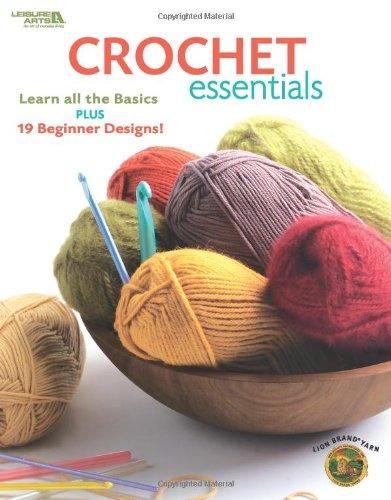 Crochet Essentials  (Leisure Arts #4177): Lion Brand Yarn