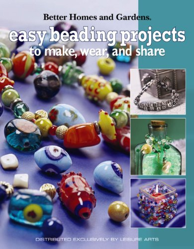 9781601401717: Better Homes and Gardens Easy Beading Project to Make, Wear & Share (Leisure Arts #4142)