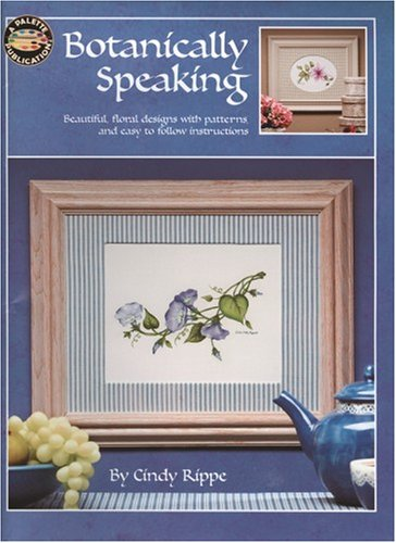 Botanically Speaking (Leisure Arts #22520): Cindy Rippe