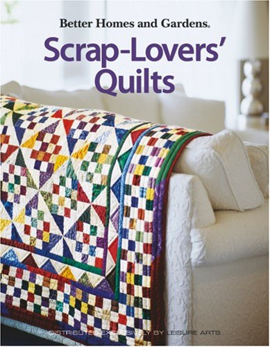 Scrap-Lovers' Quilts (Leisure Arts #4147) (Better Homes & Gardens Creative Quilting ...