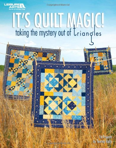 It's Quilt Magic! Taking the Mystery Out Of Triangles (Leisure Arts #4338) (9781601402165) by Tammy Kelly; Leisure Arts
