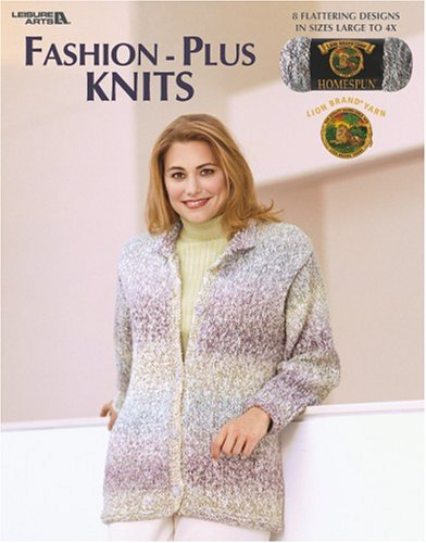Fashion-Plus Knits (Leisure Arts #3525): Lion Brand Yarn; Leisure Arts