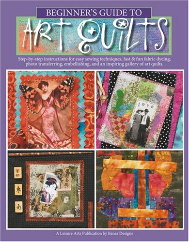 9781601402714: Beginner's Guide to Art Quilts (Leisure Arts #4535)