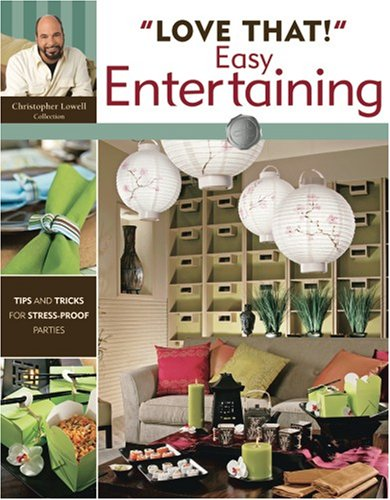 """Love That!"" Easy Entertaining (Leisure Arts #4072) (9781601402806) by Christopher Lowell; Leisure Arts"