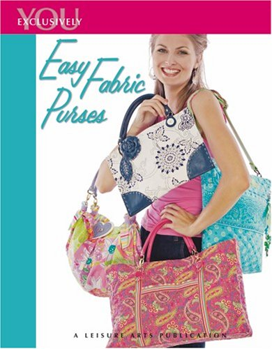 Exclusively You: Easy Fabric Purses (Leisure Arts #4228) (9781601402905) by Leisure Arts