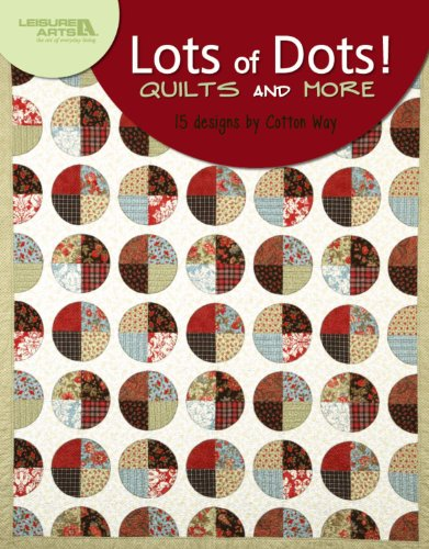 9781601404350: Lots of Dots! Quilts and More (Leisure Arts #4812)