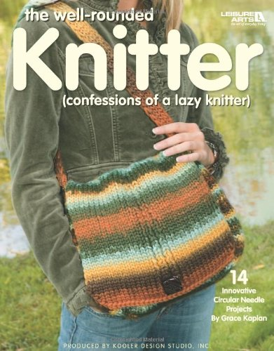 9781601404749: The Well-rounded Knitter (Leisure Arts #4113): (confessions of a lazy knitter)