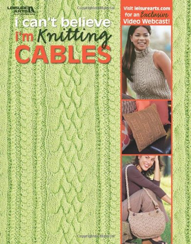 9781601404916: I Can't Believe I'm Knitting Cables (Leisure Arts #4281)