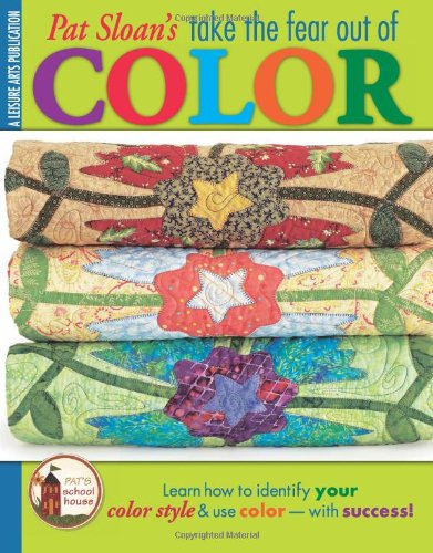 Take the Fear Out of Color with Pat Sloan (Leisure Arts #4286): Pat Sloan