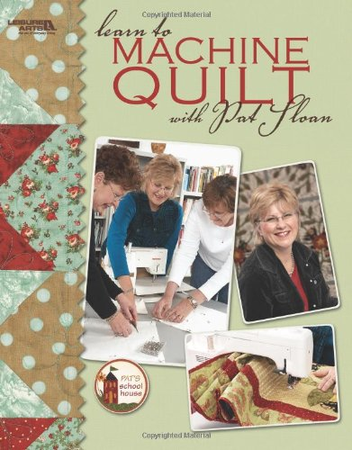 9781601405104: Learn to Machine Quilt with Pat Sloan (Leisure Arts #4596) (Pat's School House)