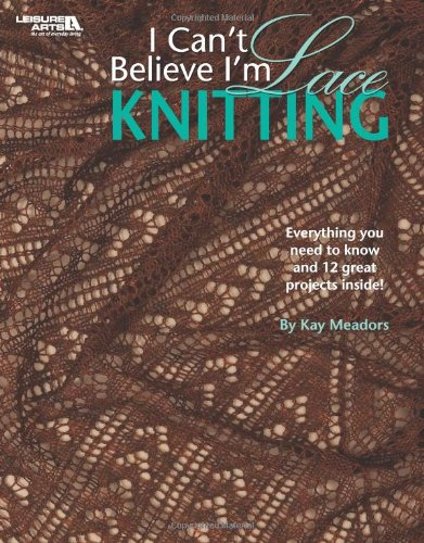 9781601407214: I Can't Believe I'm Lace Knitting (Leisure Arts #4466)
