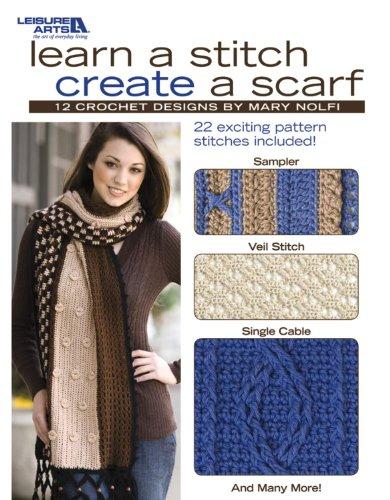 9781601407696: Learn A Stitch Create A Scarf (Leisure Arts #4518)