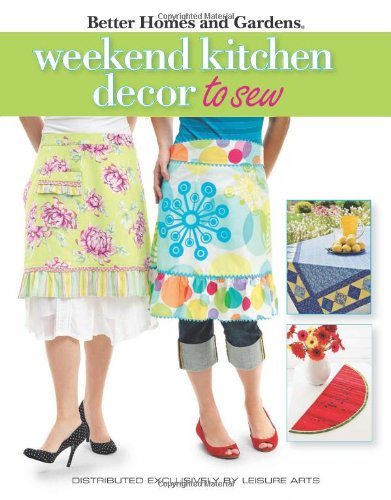9781601408198: Weekend Kitchen D?cor to Sew (Leisure Arts #4565): Better Homes and Gardens