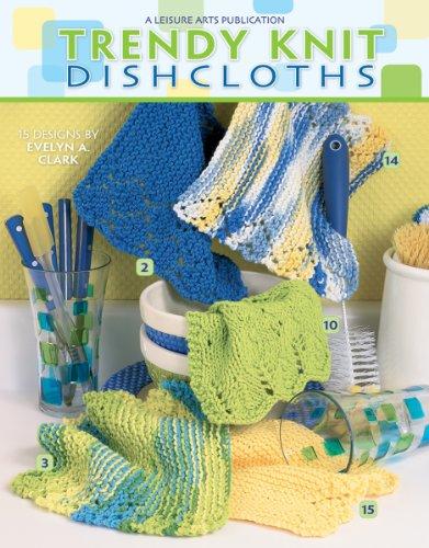 Trendy Knit Dishcloths (Leisure Arts #3892): Evelyn Clark