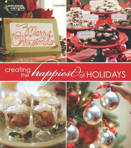 9781601408846: Creating the Happiest of Holidays (Leisure Arts #15957)