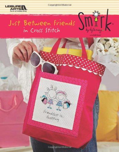 9781601409355: Smirk: Just Between Friends in Cross Stitch (Leisure Arts #4767)
