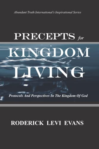 Precepts For Kingdom Living Protocols And Perspectives In The Kingdom Of God: Roderick L. Evans
