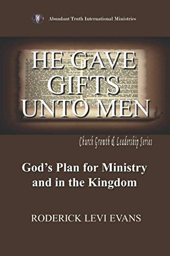 9781601410030: He Gave Gifts Unto Men: God's Plan For Ministry In The Kingdom