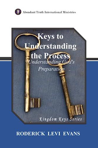 9781601410405: Keys to Understanding the Process: Understanding God's Preparation