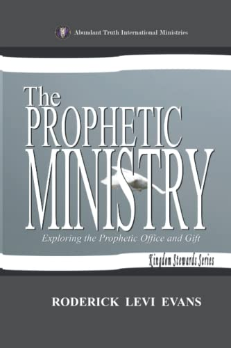 9781601410481: The Prophetic Ministry: Exploring The Prophetic Office And Gift