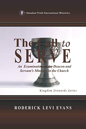 The Call to Serve An Examination of the Deacon and Servants Ministry in the Church: Roderick L. ...