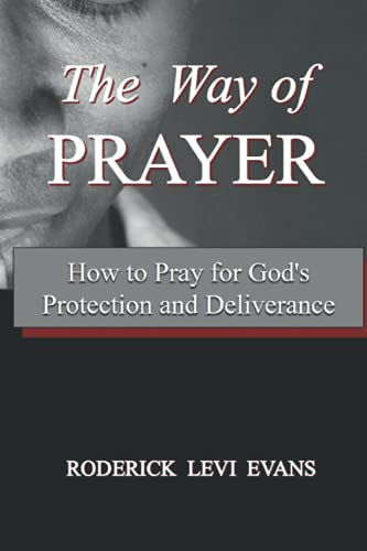 The Way of Prayer: How to Pray for God's Protection and Deliverance: Evans, Roderick L.