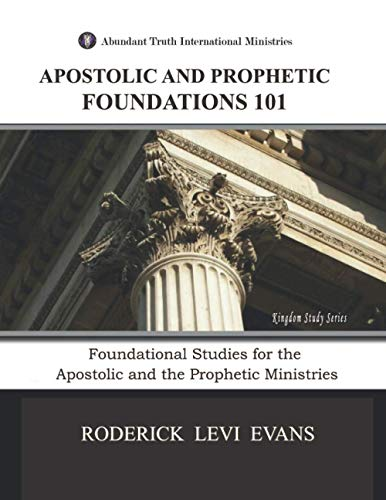 9781601412744: Apostolic and Prophetic Foundations 101: Foundational Studies for the Apostolic and Prophetic Ministries