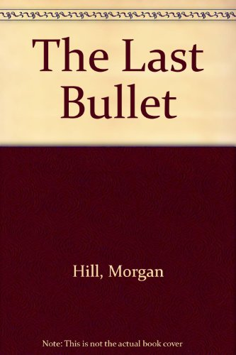 The Last Bullet (1601420013) by Morgan Hill
