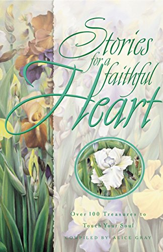 9781601420039: STORIES FOR A FAITHFUL HEART: Over 100 Treasures to Touch Your Soul (Stories For the Heart)