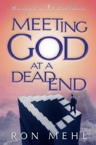 9781601420268: Meeting God at a Dead End: Discovering Heaven's Best When Life Closes In