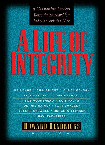 9781601420282: A Life of Integrity: 13 Outstanding Leaders Raise the Standard for Today's Christian Men