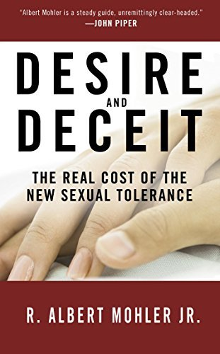 Desire and Deceit: The Real Cost of the New Sexual Tolerance (1601420803) by R. Albert Mohler Jr