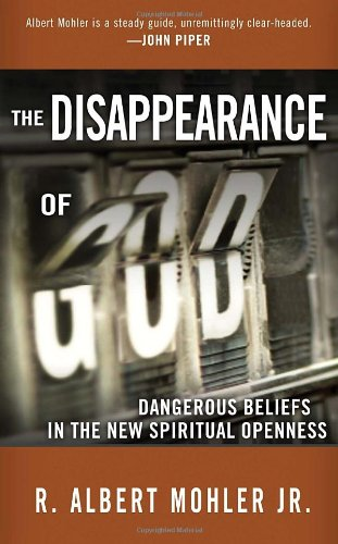 The Disappearance of God: Dangerous Beliefs in the New Spiritual Openness (1601420811) by R. Albert Mohler Jr.