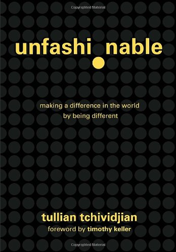 Unfashionable: Making a Difference in the World by Being Different (1601420854) by Tullian Tchividjian