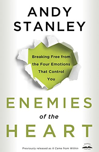 Enemies of the Heart: Breaking Free from the Four Emotions That Control You: Stanley, Andy