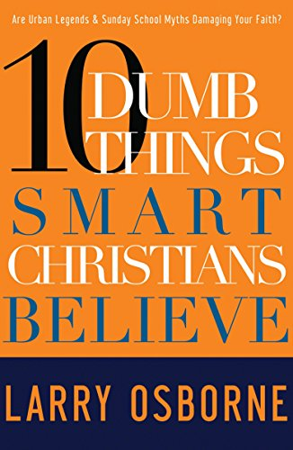 Ten Dumb Things Smart Christians Believe: Are Urban Legends & Sunday School Myths Ruining Your Faith? (1601421508) by Larry Osborne
