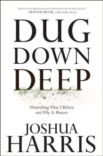 9781601421517: Dug Down Deep: Unearthing What I Believe and Why It Matters