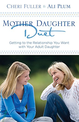 Mother-Daughter Duet: Getting to the Relationship You Want with Your Adult Daughter: Fuller, Cheri