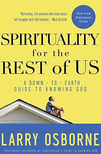 Spirituality for the Rest of Us: A Down-to-Earth Guide to Knowing God (1601422199) by Osborne, Larry