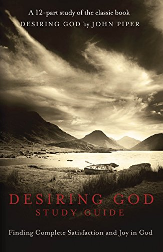 9781601423122: Desiring God Study Guide: Finding Complete Satisfaction and Joy in God