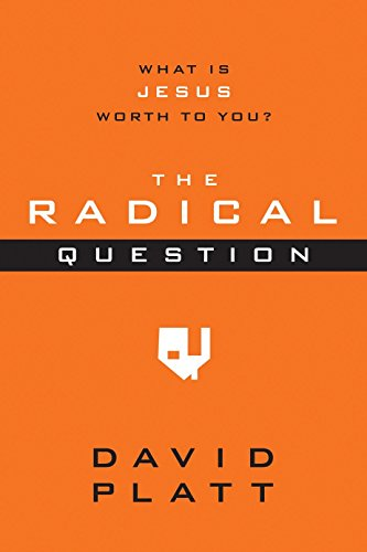 The Radical Question: What Is Jesus Worth to You? (10-Pack): David Platt