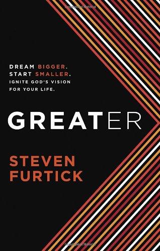 9781601423252: Greater: Dream Bigger. Start Smaller. Ignite God's Vision for Your Life.