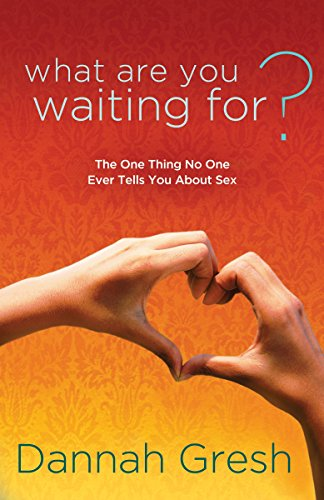 9781601423313: What Are You Waiting For?: The One Thing No One Ever Tells You About Sex