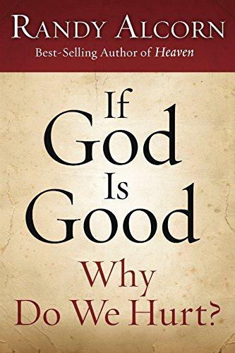 If God Is Good: Why Do We: Randy Alcorn